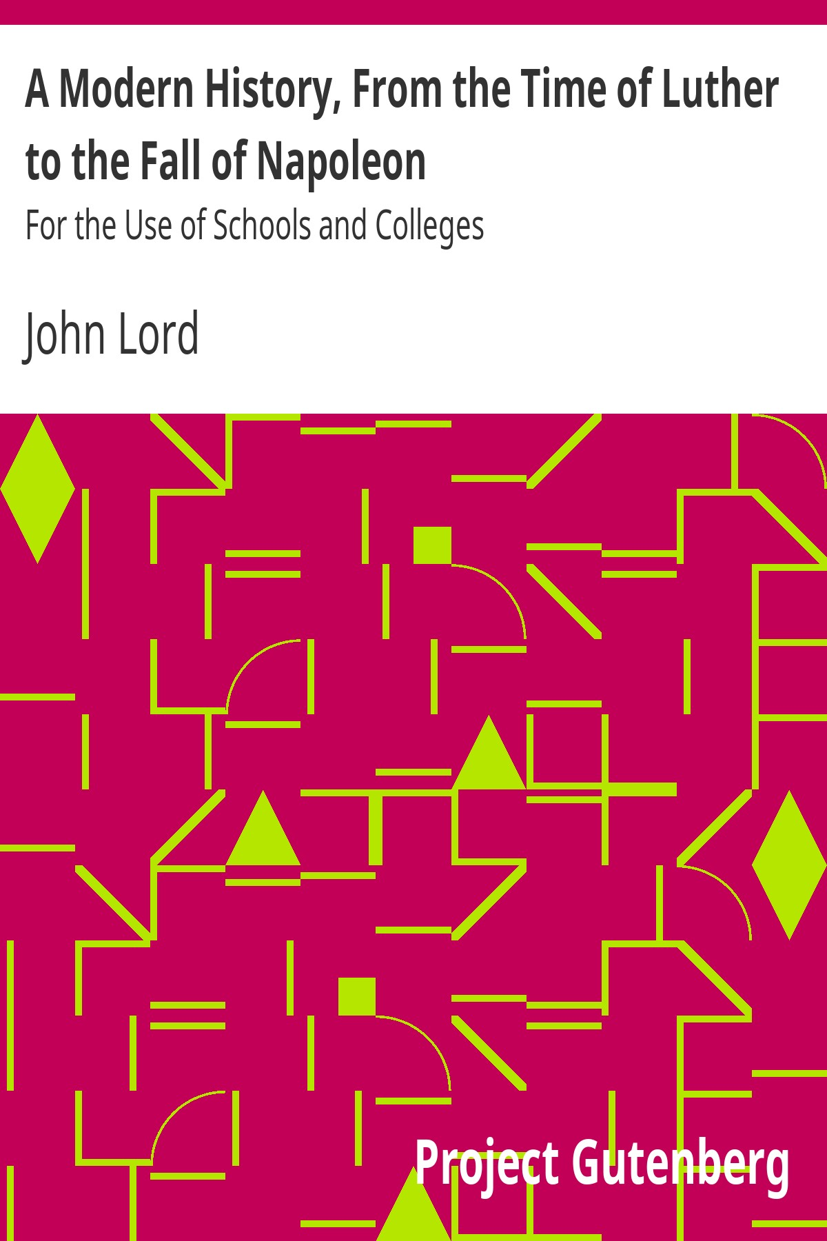 John Lord A Modern History, From the Time of Luther to the Fall of Napoleon For the Use of Schools and Colleges