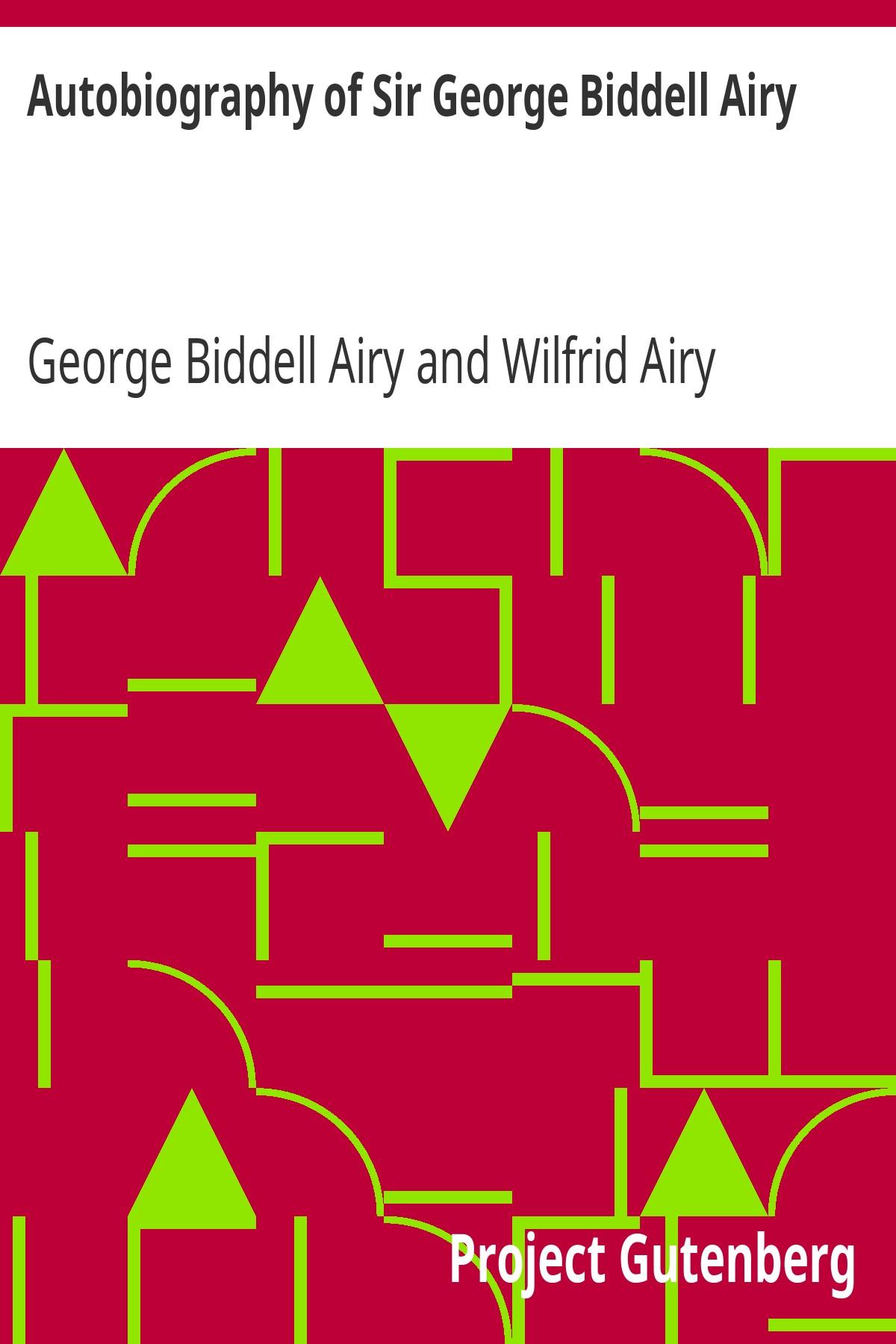 Джордж Бідделл Ері Autobiography of Sir George Biddell Airy