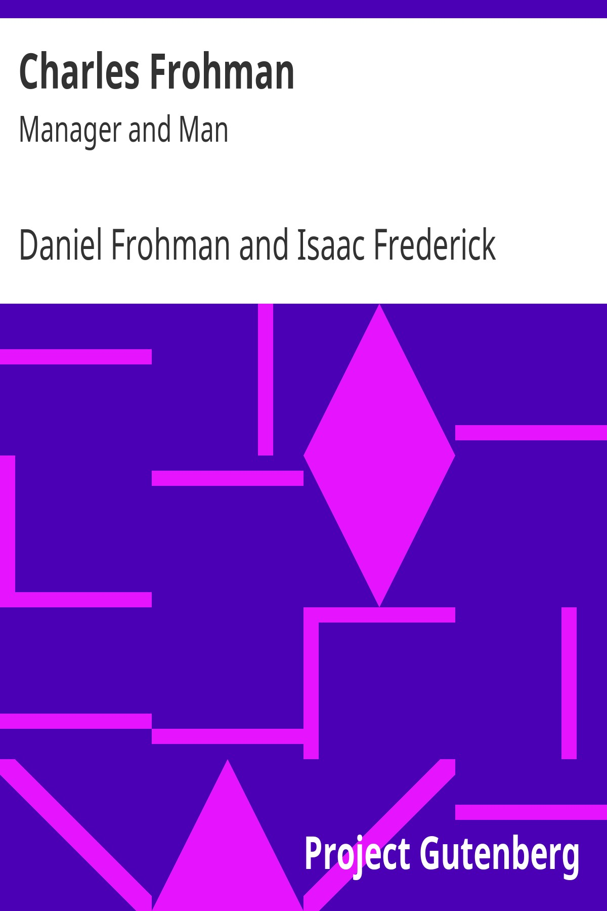 Daniel Frohman Charles Frohman: Manager and Man