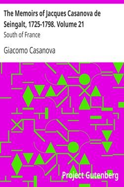 Casanova Giacomo The Memoirs of Jacques Casanova de Seingalt, 1725-1798. Volume 21: South of France