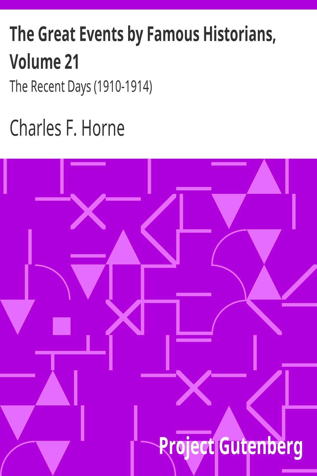 Charles Francis Horne The Great Events by Famous Historians, Volume 21 The Recent Days (1910-1914)