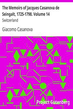 Casanova Giacomo The Memoirs of Jacques Casanova de Seingalt, 1725-1798. Volume 14: Switzerland