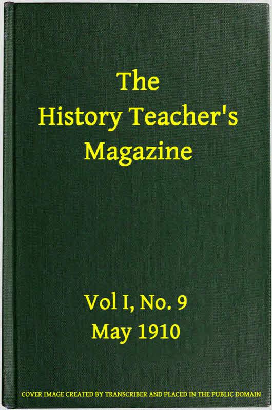 Various The History Teacher's Magazine, Vol. I, No. 9, May, 1910