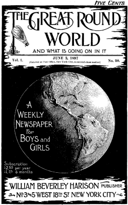 Various The Great Round World and What Is Going On In It, Vol. 1, No. 30, June 3, 1897 A Weekly Magazine for Boys and Girls
