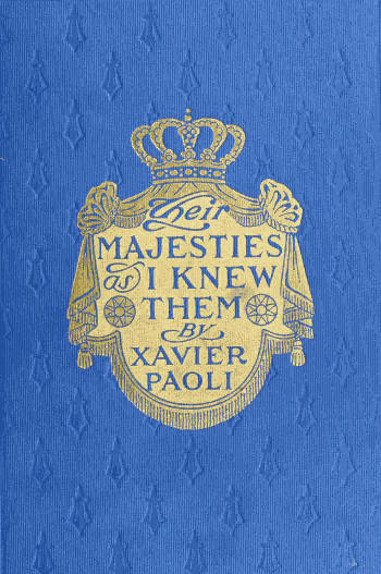 Xavier Paoli Their Majesties as I Knew Them Personal Reminiscences of the Kings and Queens of Europe
