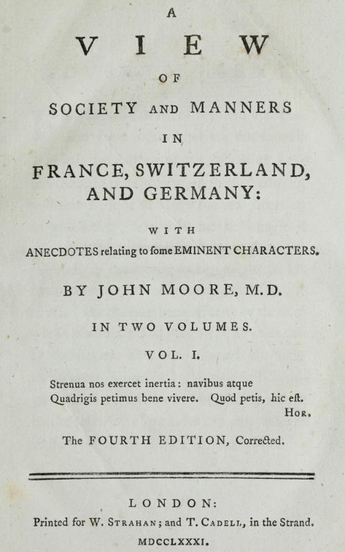 John Moore A View of Society and Manners in France, Switzerland, and Germany, Vol. 1 (of 2) With Anecdotes Relating to Some Eminent Characters