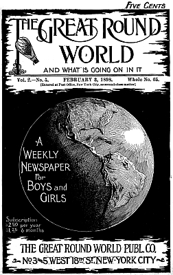Various The Great Round World and What Is Going On In It, Vol. 2, No. 5, February 3, 1898 A Weekly Magazine for Boys and Girls