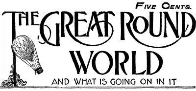 Various The Great Round World and What Is Going On In It, Vol. 1, No. 18, March 11, 1897 A Weekly Magazine for Boys and Girls