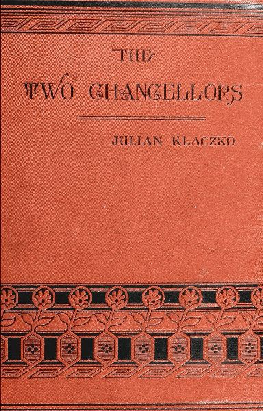 Julian Klaczko Two Chancellors: Prince Gortchakof and Prince Bismarck