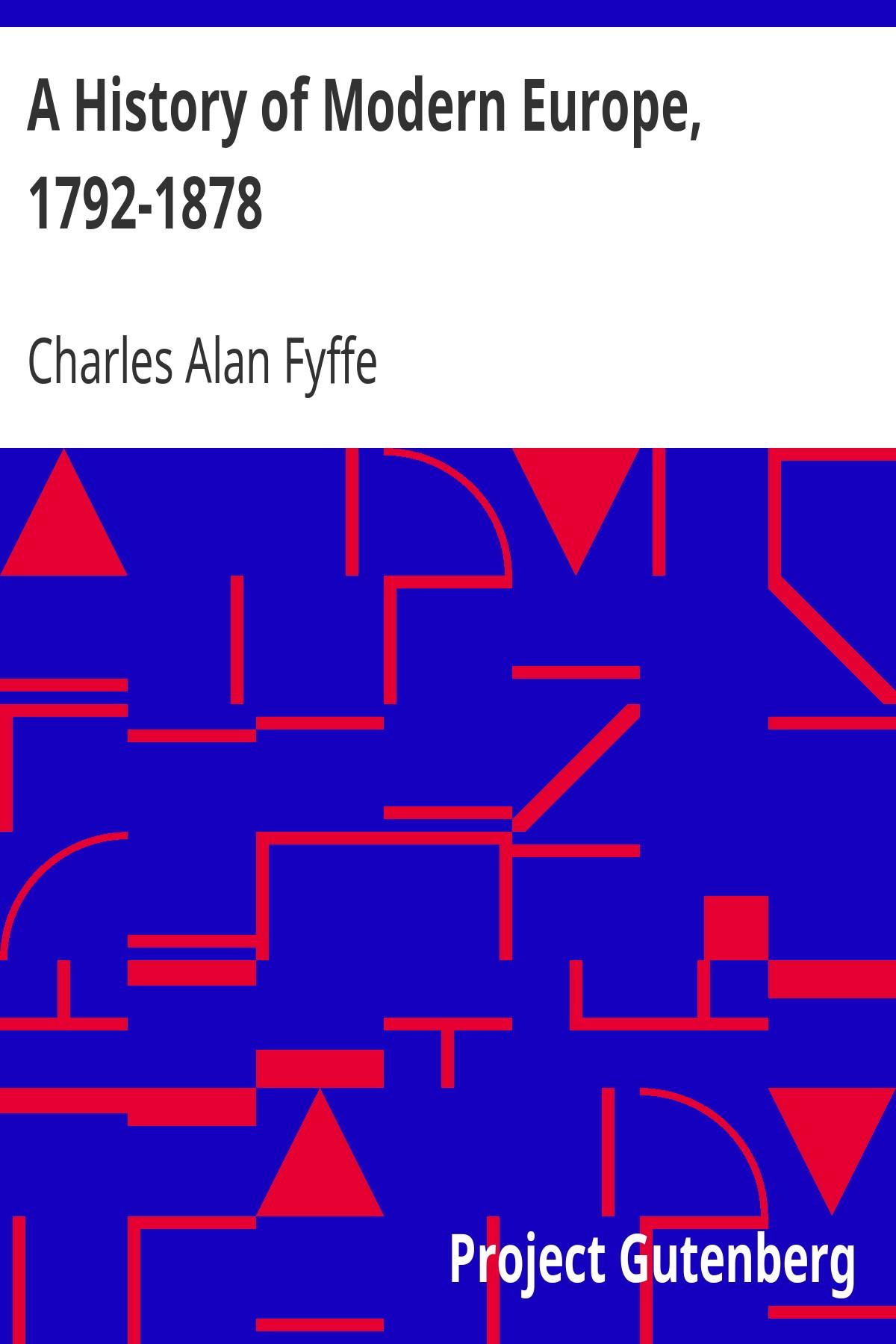 Charles Alan Fyffe A History of Modern Europe, 1792-1878