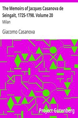 Casanova Giacomo The Memoirs of Jacques Casanova de Seingalt, 1725-1798. Volume 20: Milan