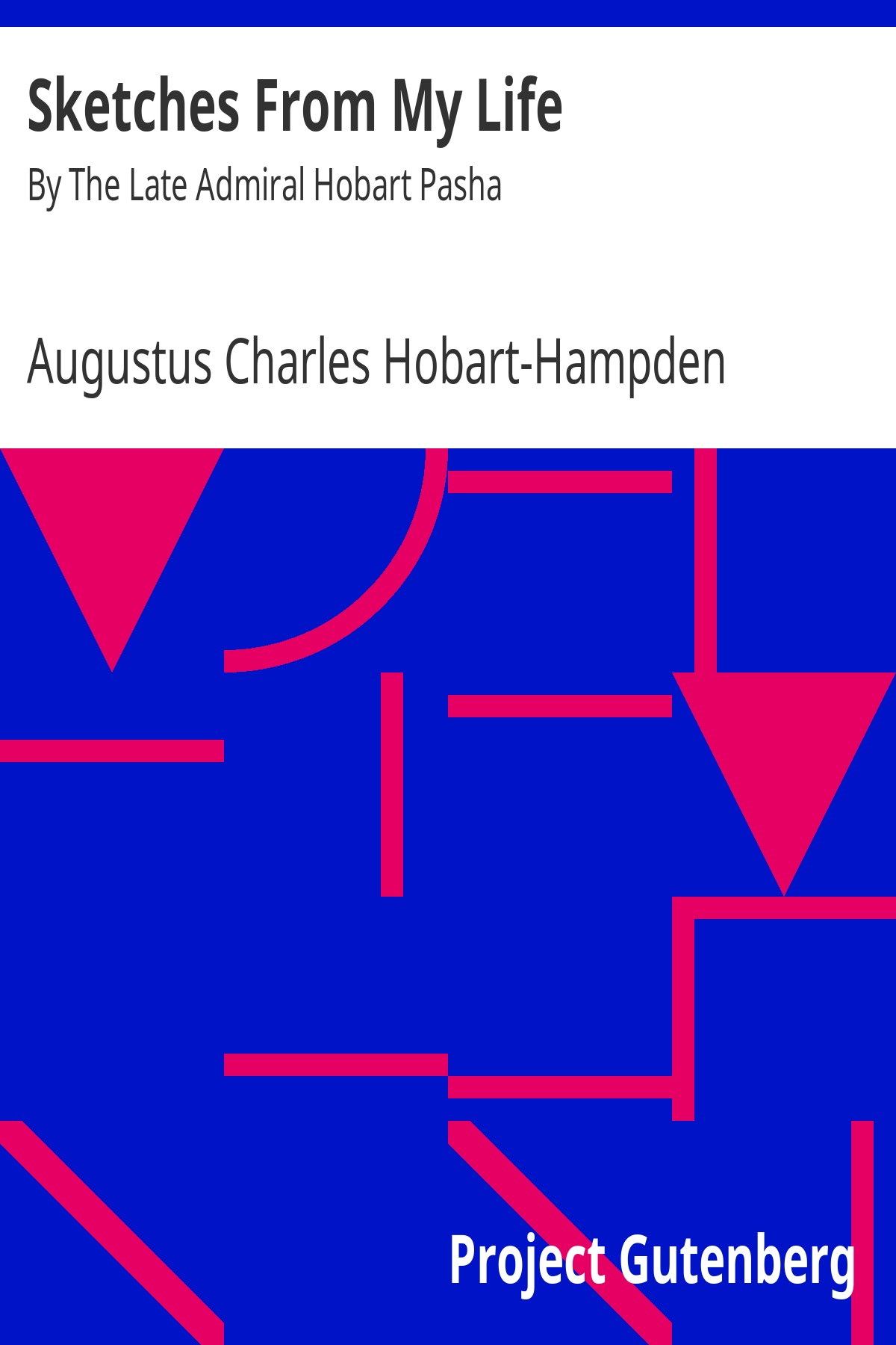 Augustus Charles Hobart-Hampden Sketches From My Life By The Late Admiral Hobart Pasha