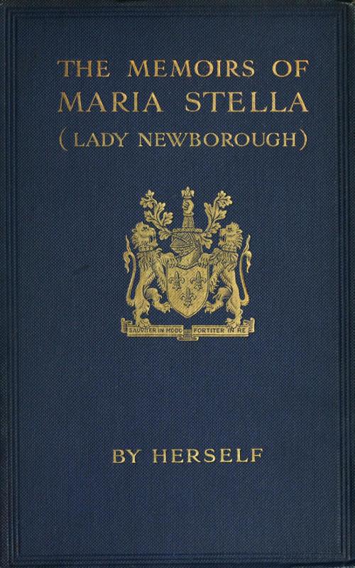 Baroness Maria Stella Petronilla Ungern-Sternberg The Memoirs of Maria Stella (Lady Newborough)
