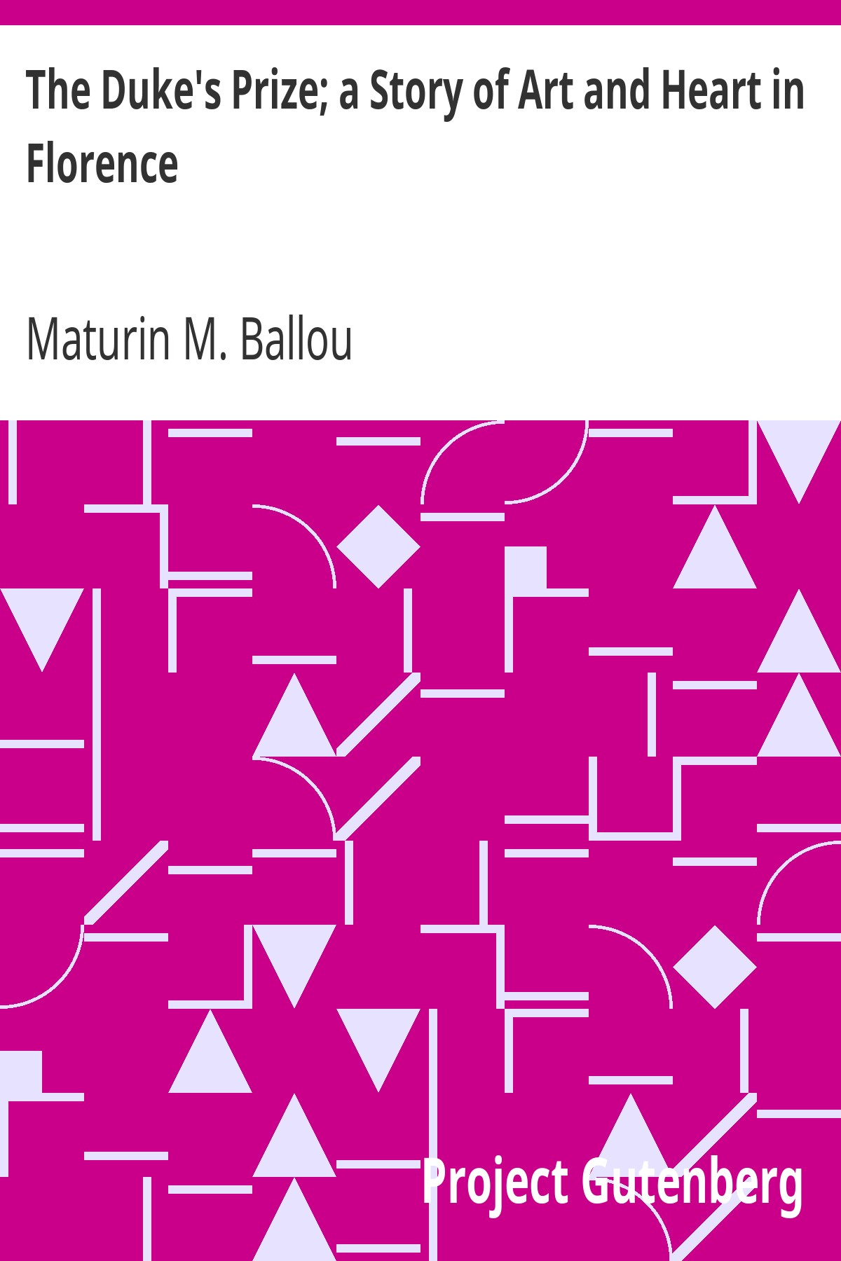 Maturin Murray Ballou The Duke's Prize; a Story of Art and Heart in Florence