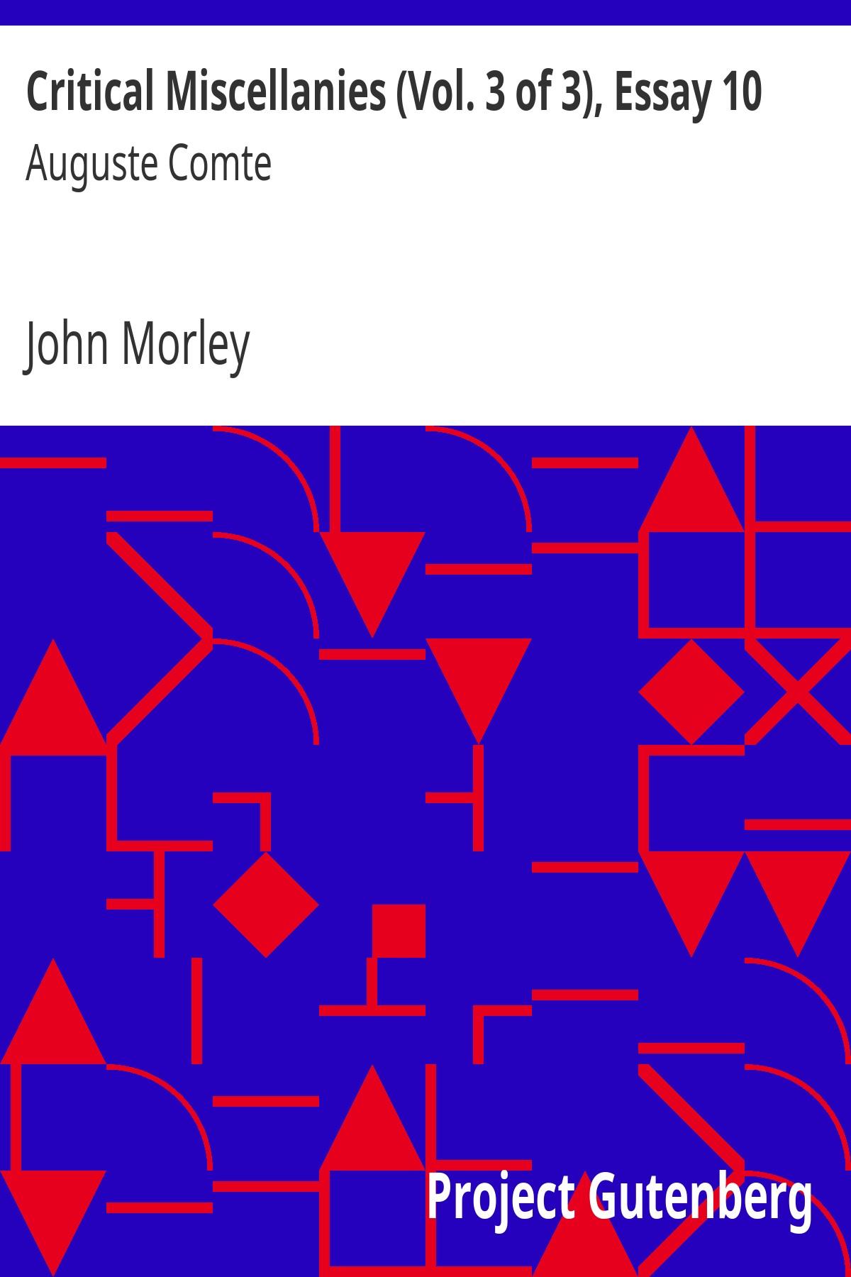 John Morley Critical Miscellanies (Vol. 3 of 3), Essay 10: Auguste Comte