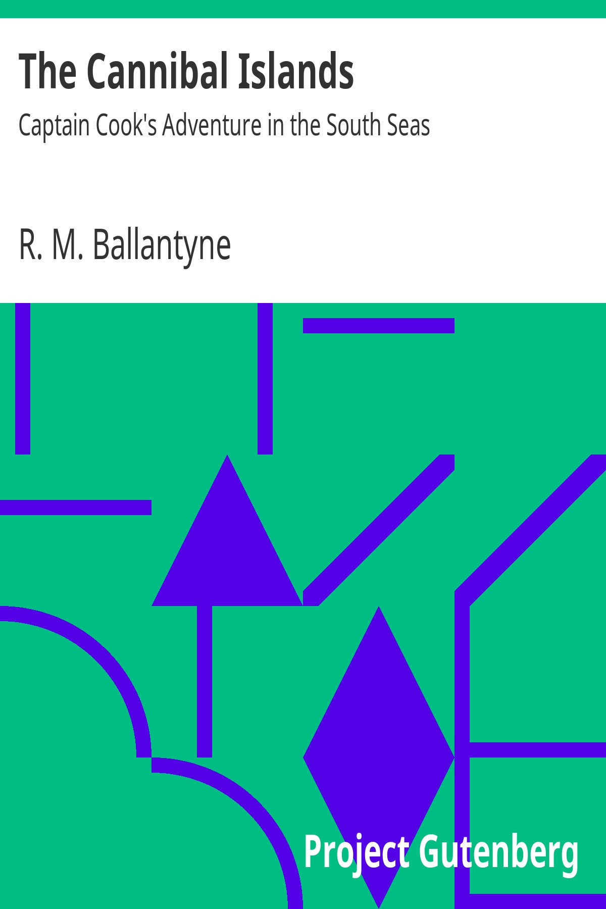 R. M. Ballantyne The Cannibal Islands: Captain Cook's Adventure in the South Seas