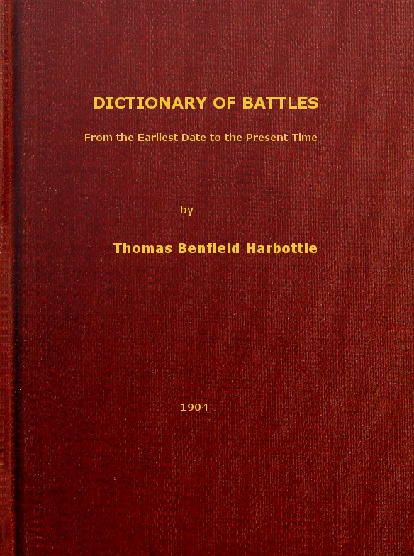 Thomas Benfield Harbottle Dictionary of Battles From the Earliest Date to the Present Time