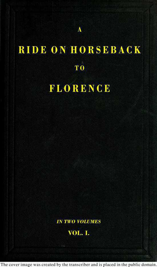 Augusta Macgregor Holmes A Ride on Horseback to Florence Through France and Switzerland. Vol. 1 of 2 Described in a Series of Letters by a Lady