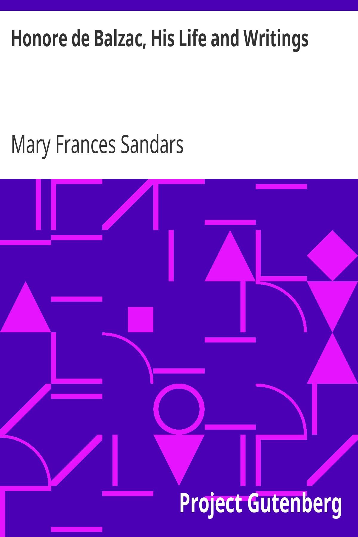 Mary Frances Sandars Honore de Balzac, His Life and Writings