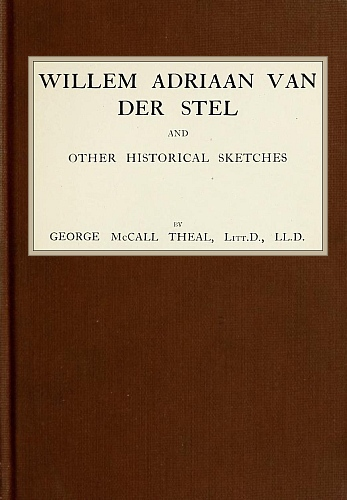 George McCall Theal Willem Adriaan Van Der Stel, and Other Historical Sketches