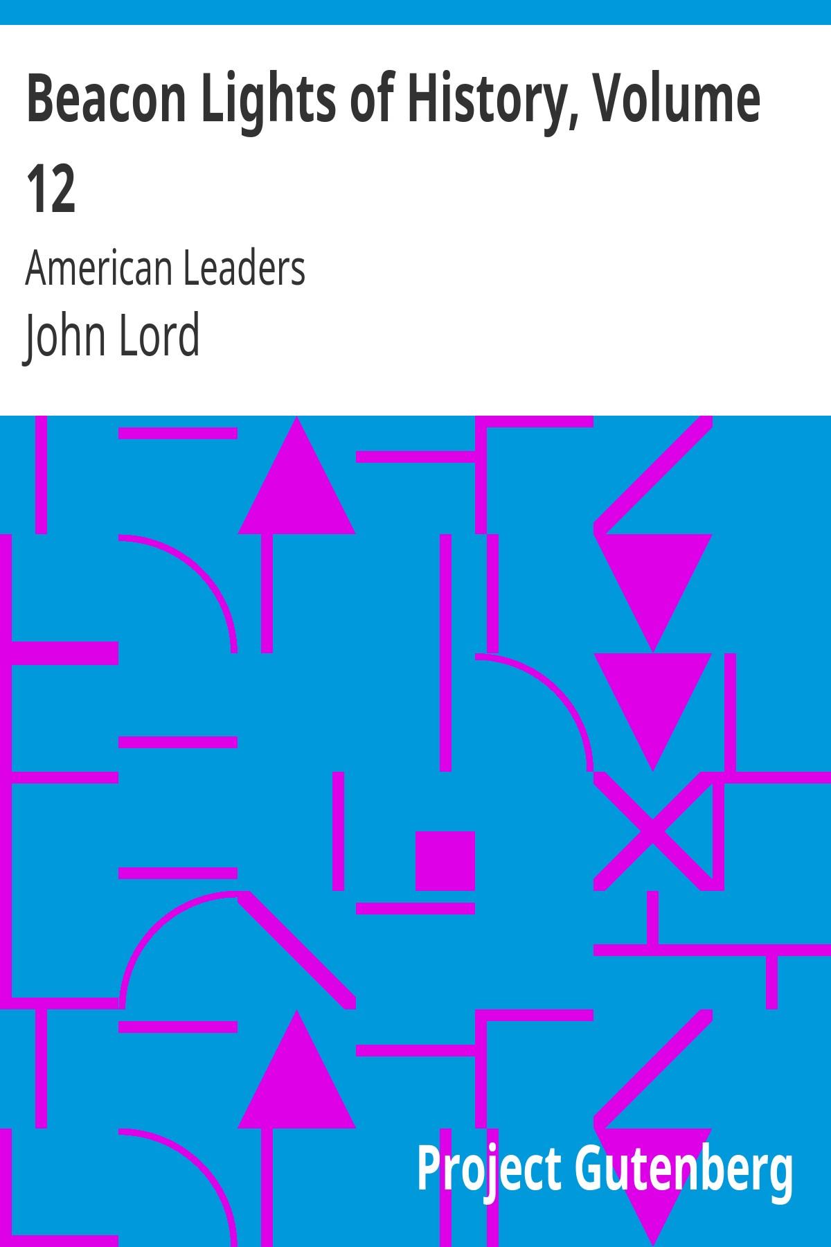 John Lord Beacon Lights of History, Volume 12: American Leaders