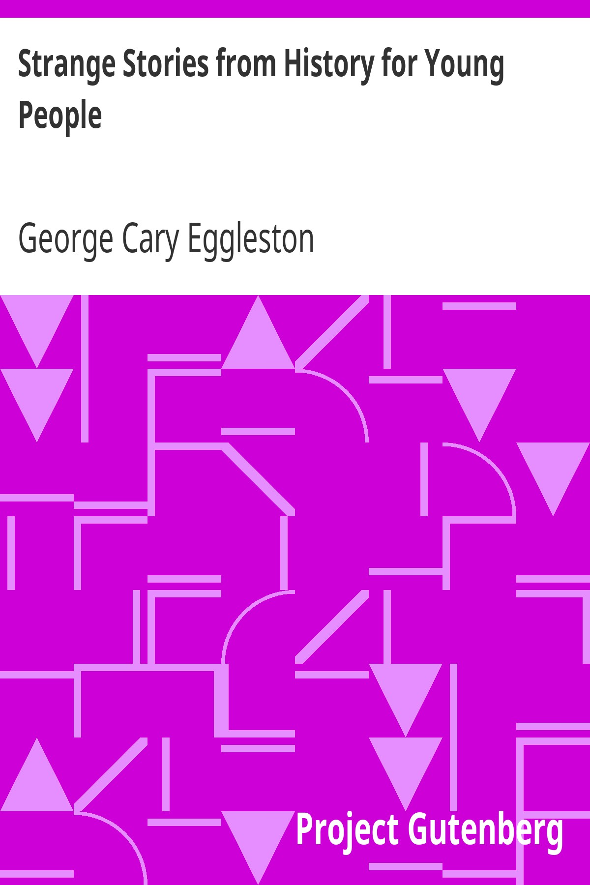 George Cary Eggleston Strange Stories from History for Young People