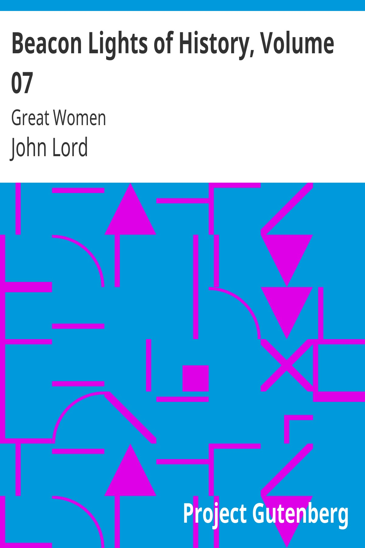 John Lord Beacon Lights of History, Volume 07: Great Women