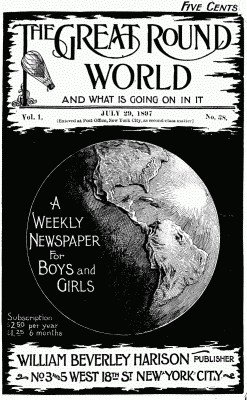Various The Great Round World and What Is Going On In It, Vol. 1, No. 38, July 29, 1897 A Weekly Magazine for Boys and Girls