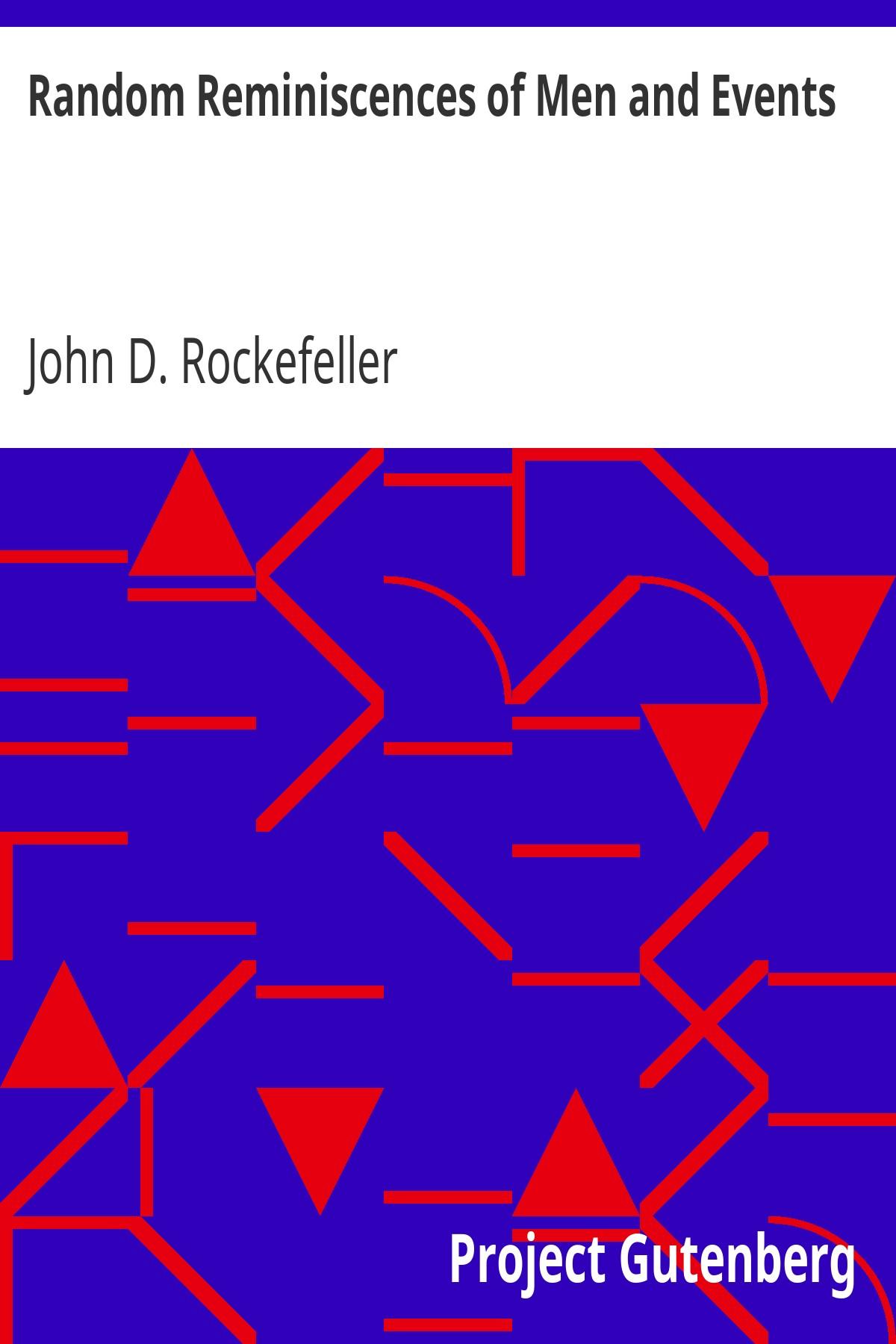 John Davison Rockefeller Random Reminiscences of Men and Events