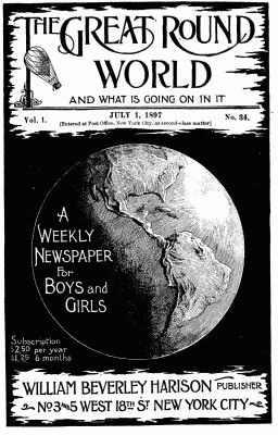Various The Great Round World and What Is Going On In It, Vol. 1, No. 34, July 1, 1897 A Weekly Magazine for Boys and Girls