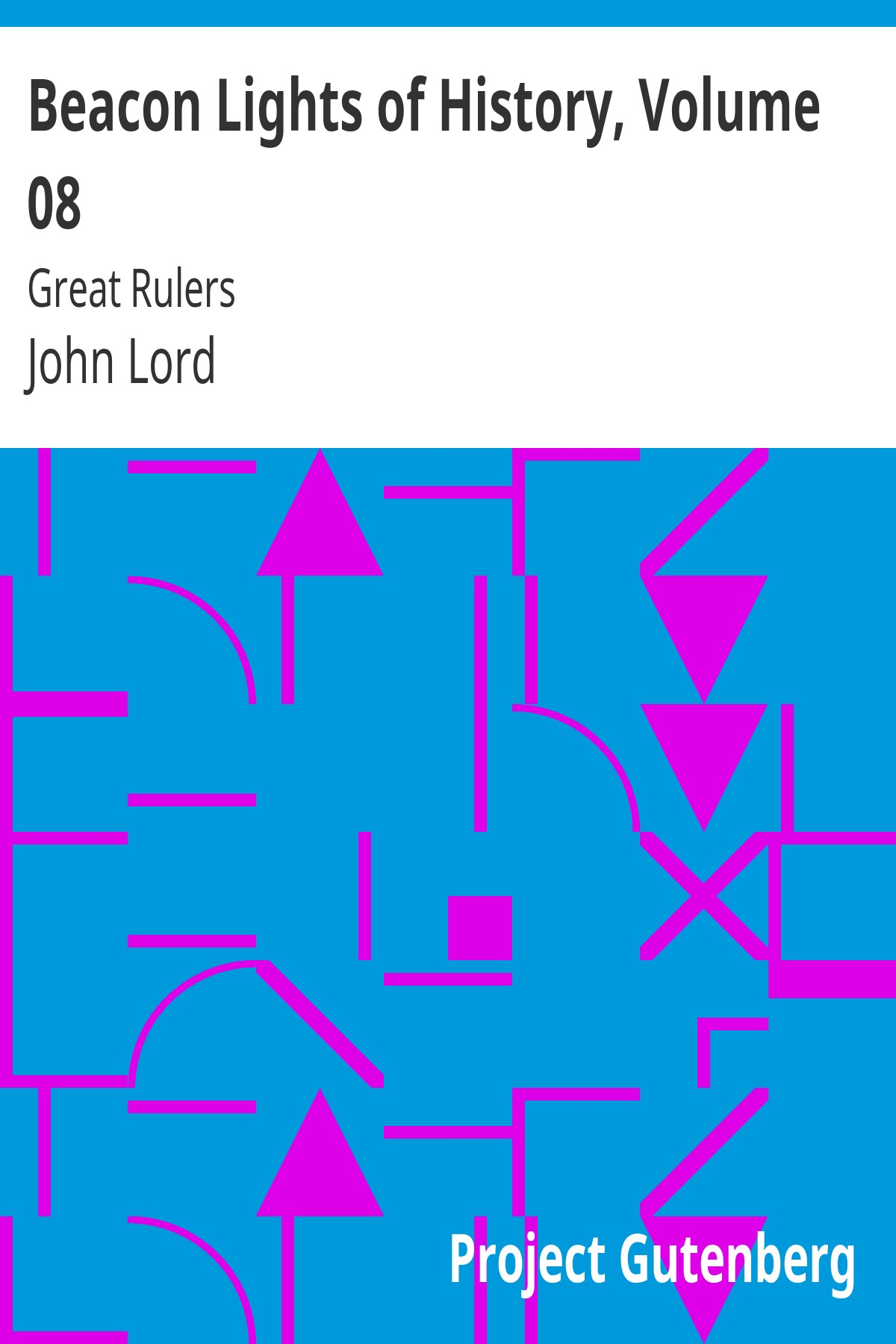 John Lord Beacon Lights of History, Volume 08: Great Rulers