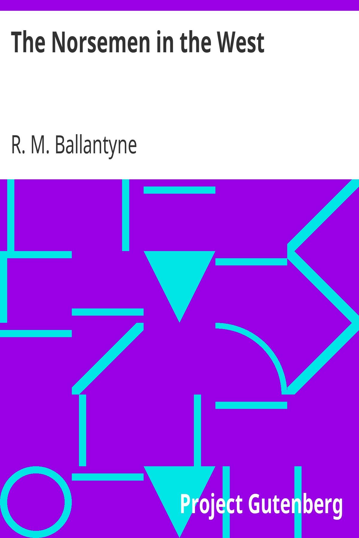 R. M. Ballantyne The Norsemen in the West