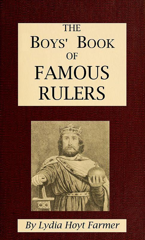 Lydia Hoyt Farmer The Boys' Book of Famous Rulers