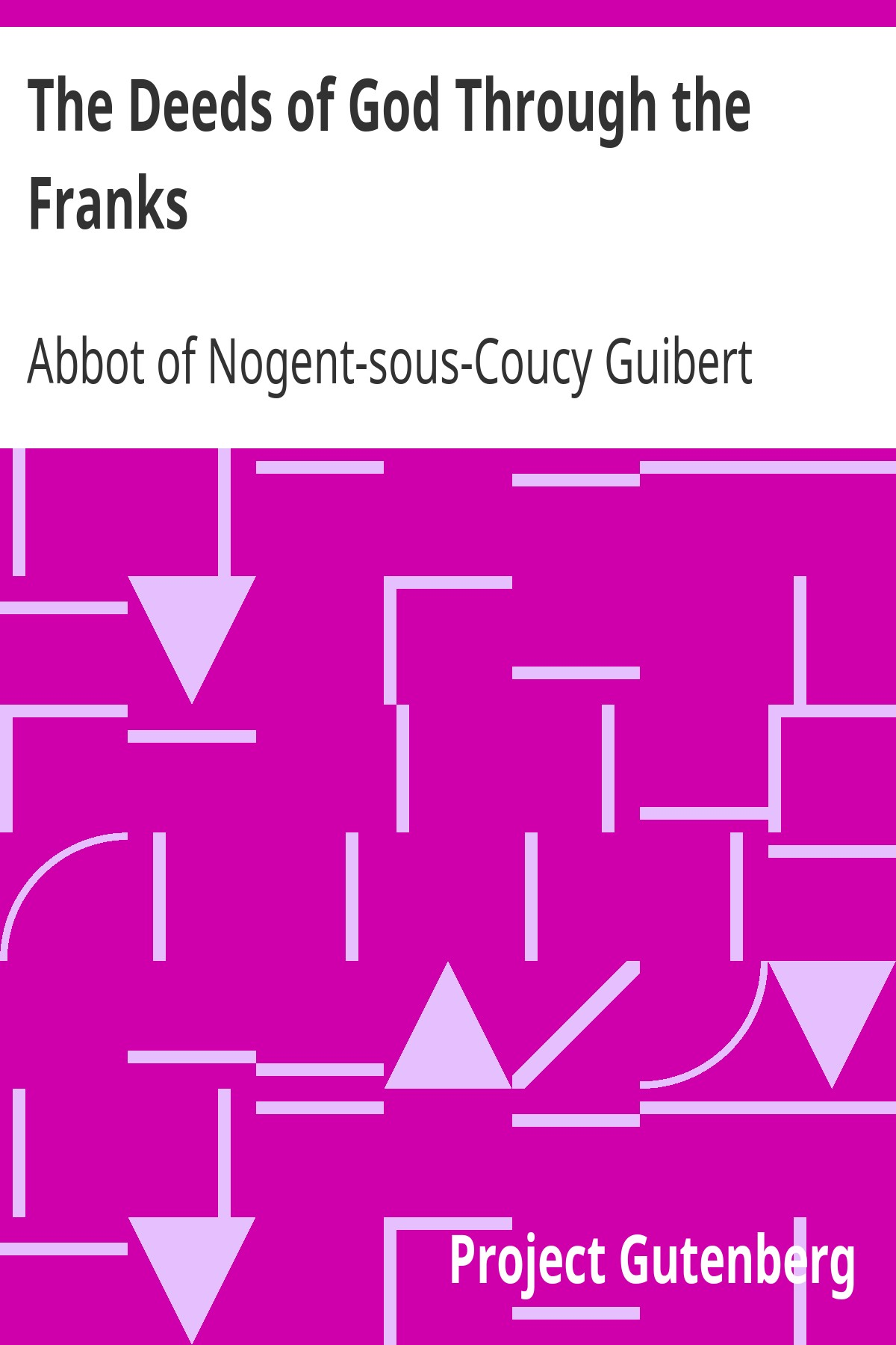 Guibert Abbot of Nogent-sous-Coucy The Deeds of God Through the Franks