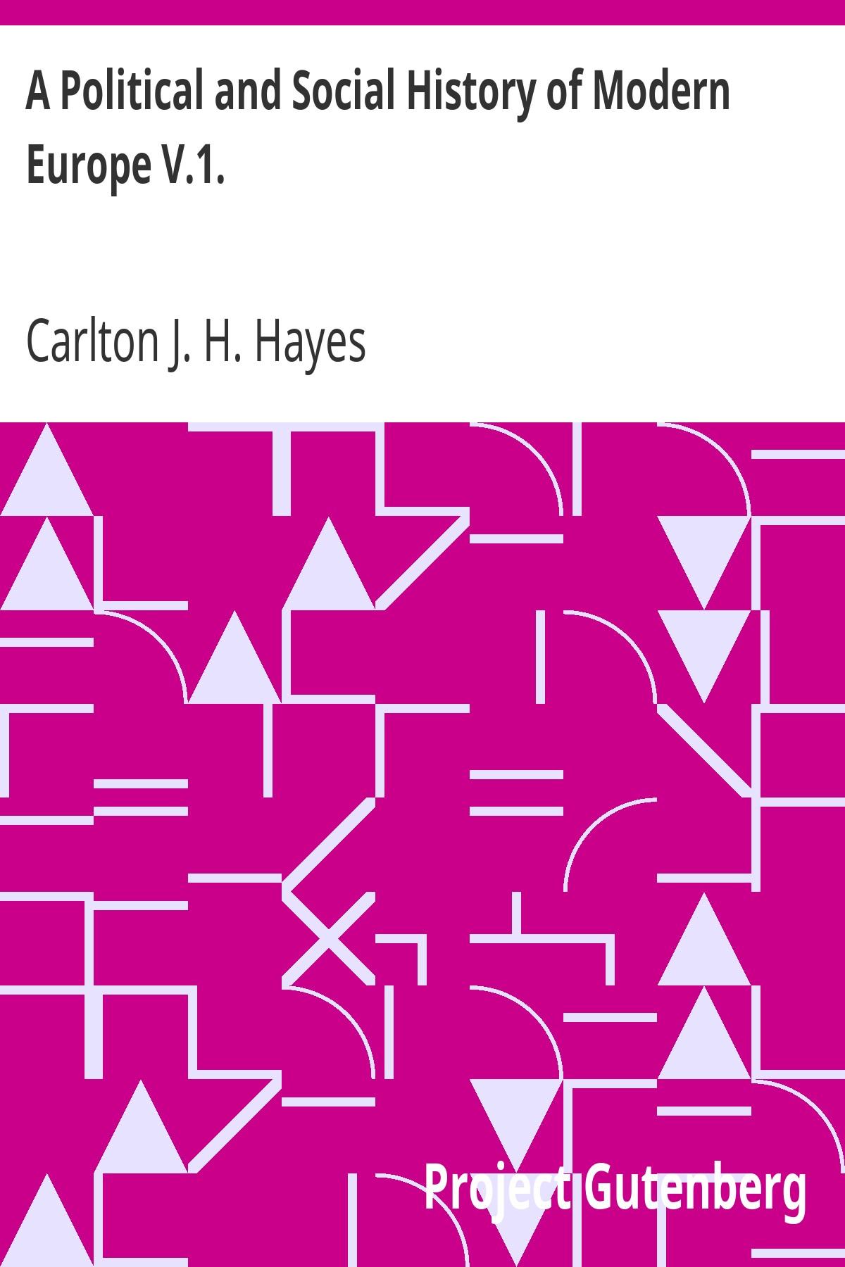 Carlton Joseph Huntley Hayes A Political and Social History of Modern Europe V.1.