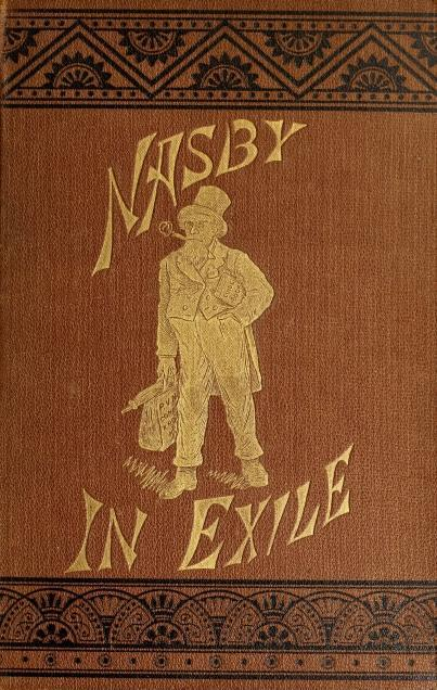 David Ross Locke Nasby in Exile or, Six Months of Travel in England, Ireland, Scotland, France, Germany, Switzerland and Belgium, with many things not of travel