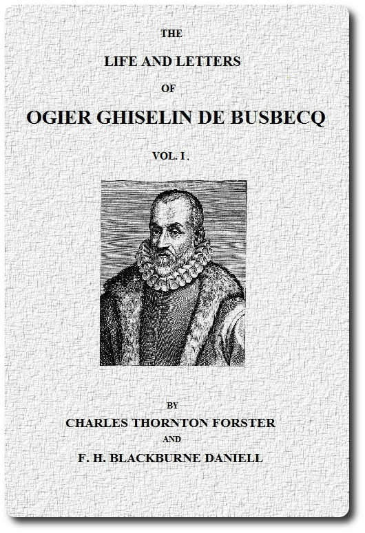 George Francis Train The Life and Letters of Ogier Ghiselin de Busbecq, Vol. 1 (of 2)