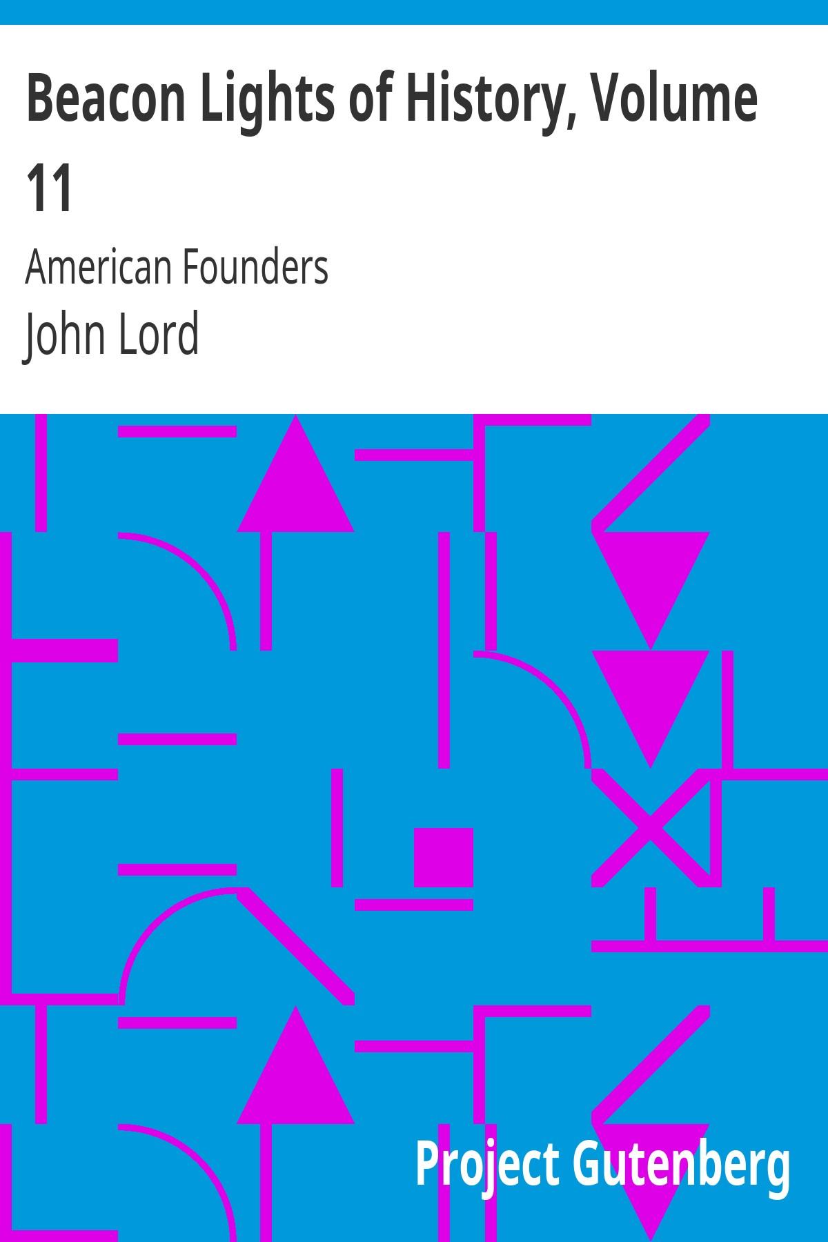 John Lord Beacon Lights of History, Volume 11: American Founders