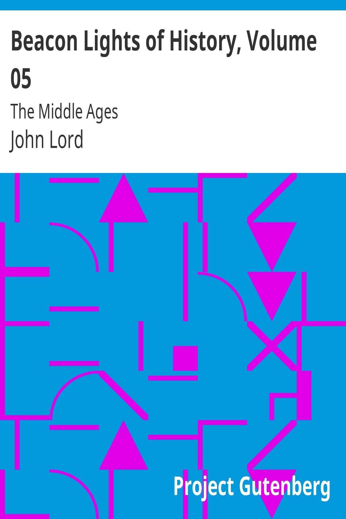 John Lord Beacon Lights of History, Volume 05: The Middle Ages