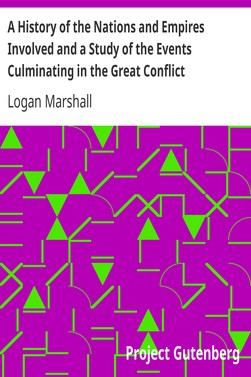 Logan Marshall A History of the Nations and Empires Involved and a Study of the Events Culminating in the Great Conflict