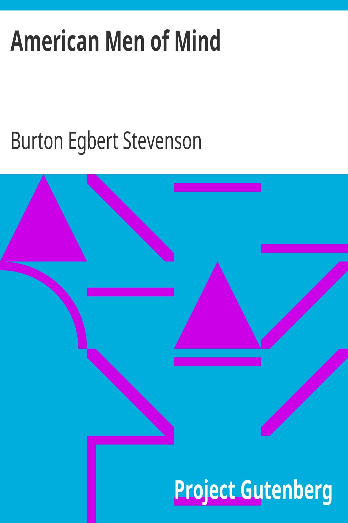 Burton Egbert Stevenson American Men of Mind