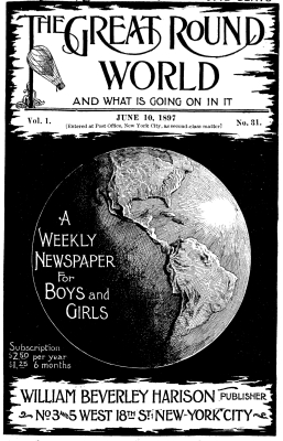 Various The Great Round World and What Is Going On In It, Vol. 1, No. 31, June 10, 1897 A Weekly Magazine for Boys and Girls