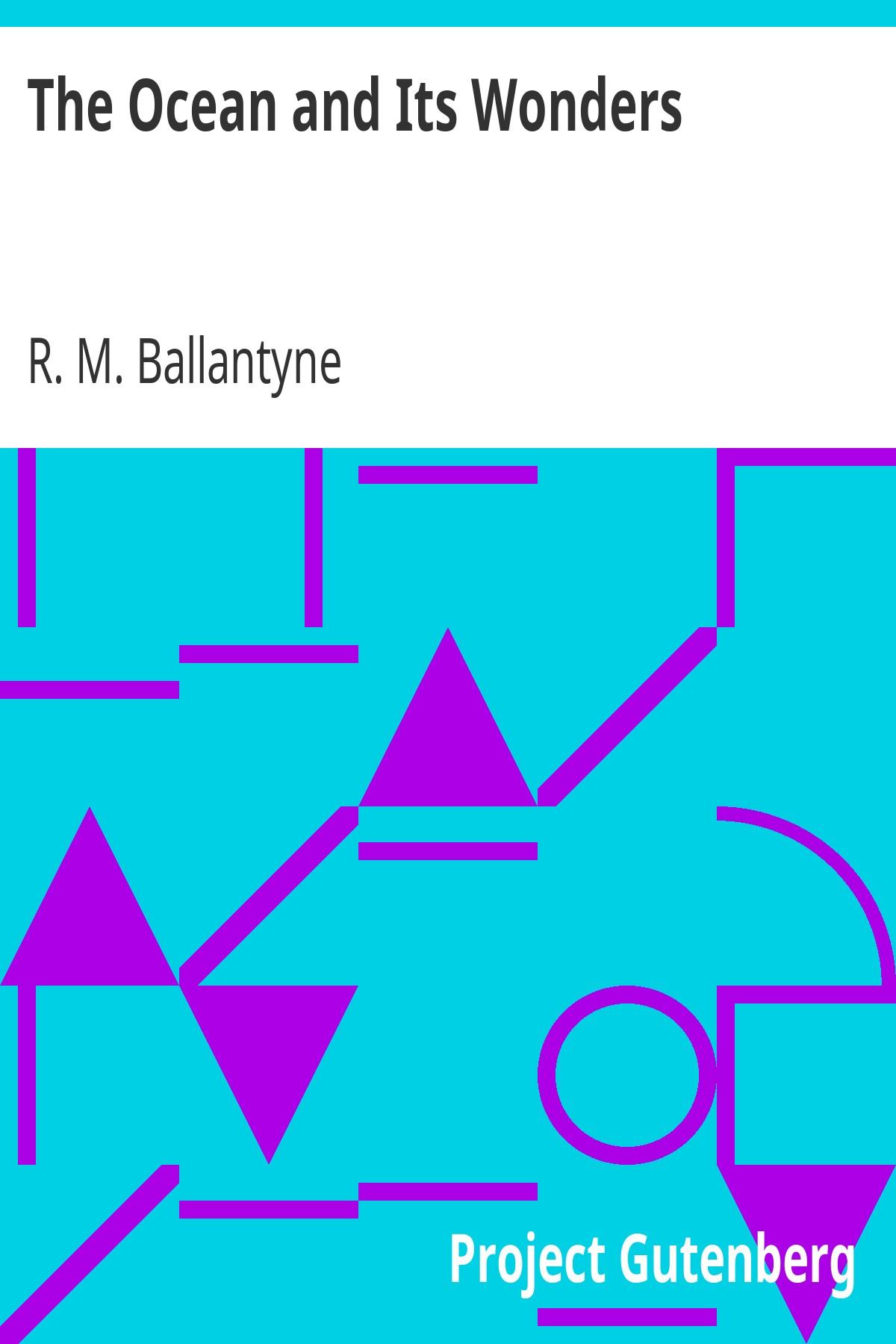 R. M. Ballantyne The Ocean and Its Wonders