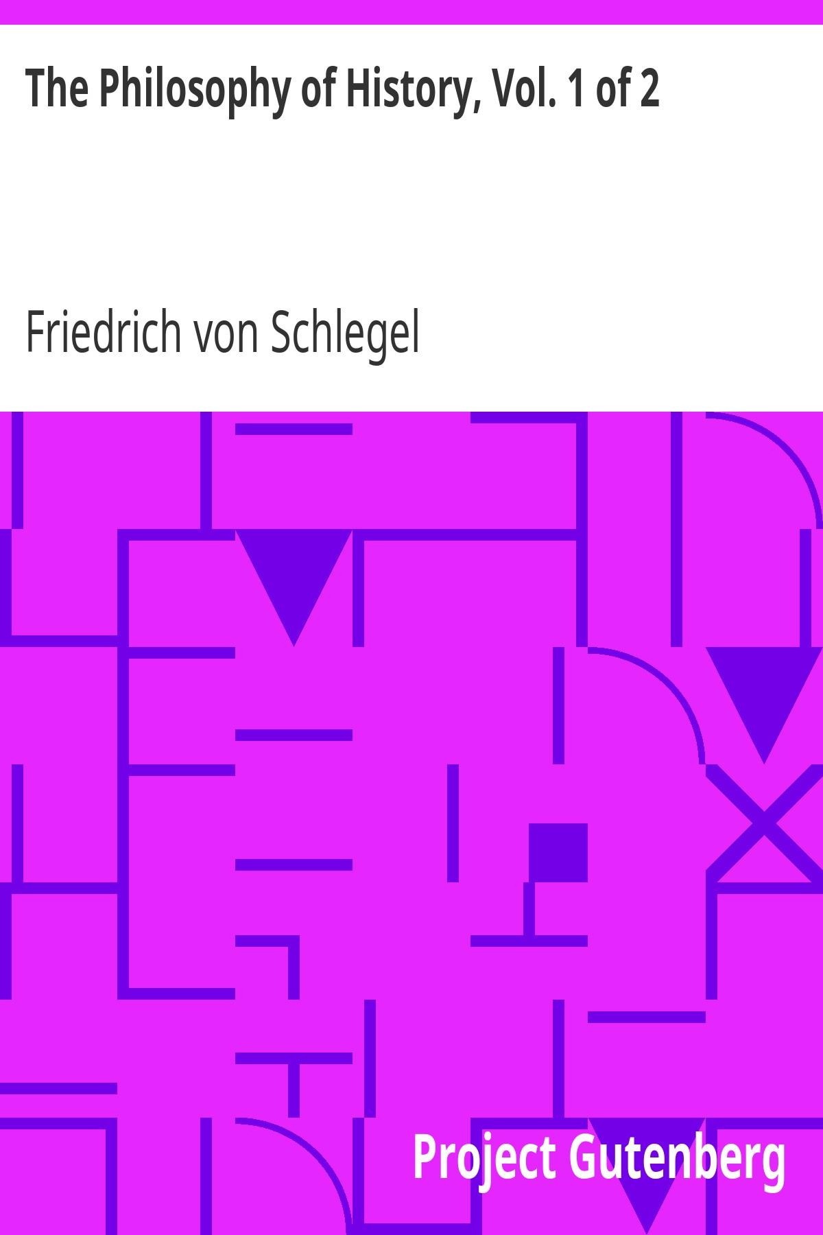 Friedrich von Schlegel The Philosophy of History, Vol. 1 of 2