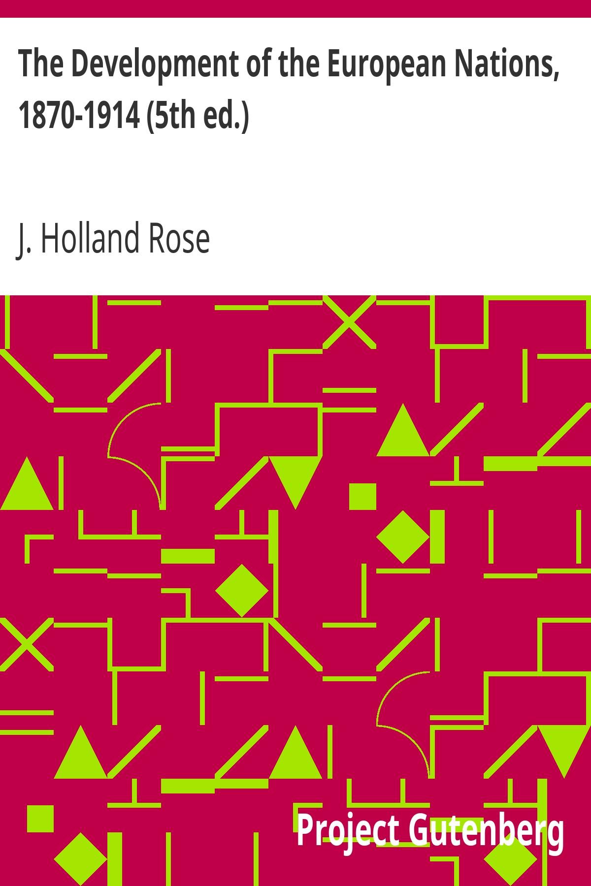 John Holland Rose The Development of the European Nations, 1870-1914 (5th ed.)