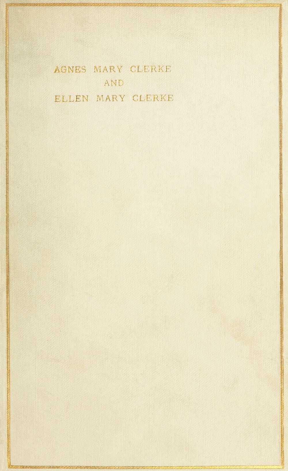 Маргарет Ліндсей Хаггінс Agnes Mary Clerke and Ellen Mary Clerke: An Appreciation