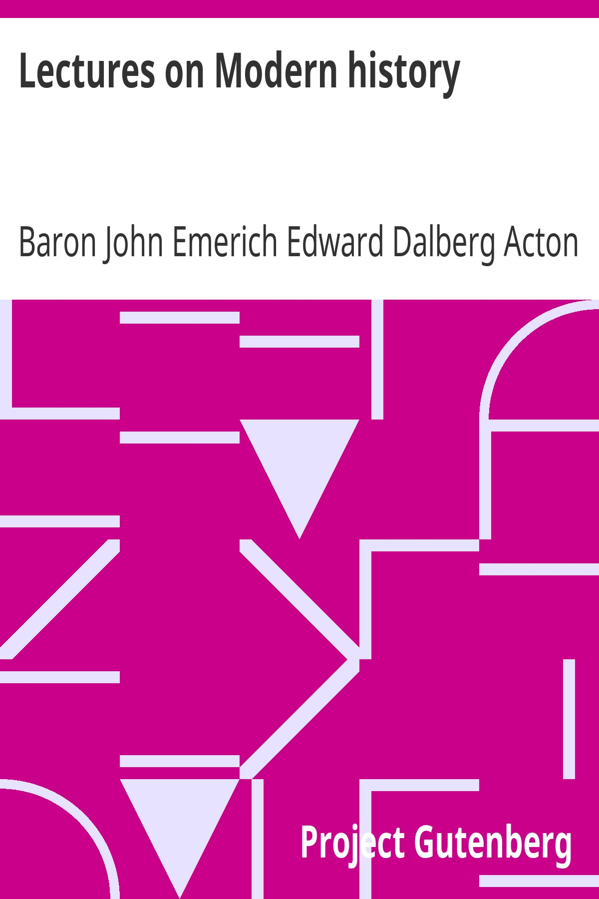 John Emerich Edward Dalberg Acton, Baron Acton Lectures on Modern history