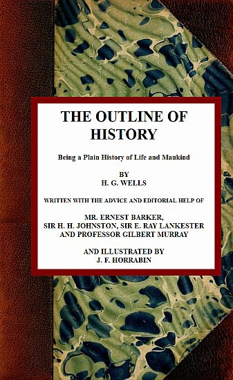 Herbert George Wells The Outline of History: Being a Plain History of Life and Mankind