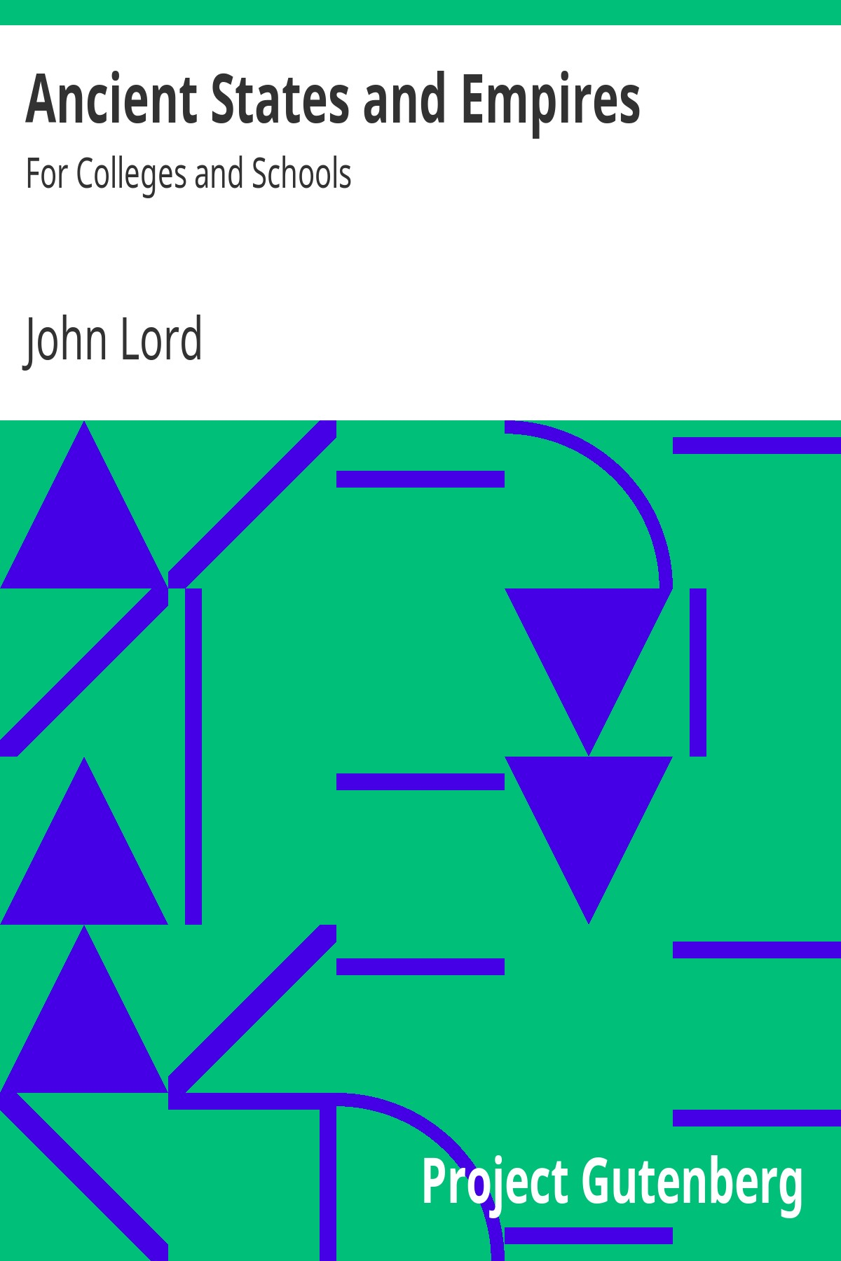 John Lord Ancient States and Empires For Colleges and Schools