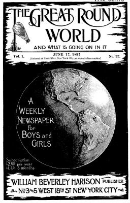 Various The Great Round World and What Is Going On In It, Vol. 1, No. 32, June 17, 1897 A Weekly Magazine for Boys and Girls
